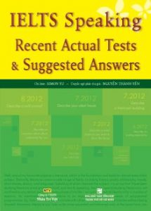 Sách luyện IELTS Speaking Recent Actual Tests & Suggested Answers: Dùng để học lí thuyết.