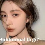 Subliminal là gì mà thần thánh đến vậy?